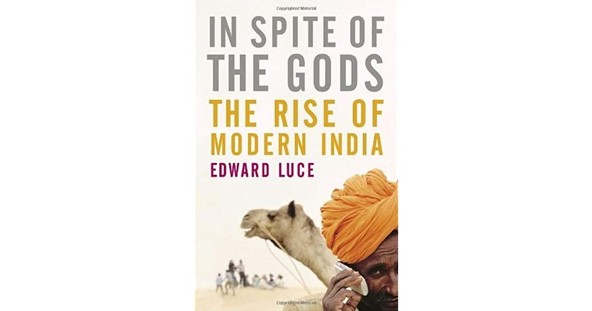 in spite of the gods the strange rise of modern by edward luce