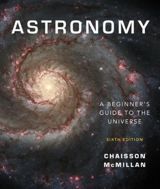 By Eric Chaisson - Astronomy: A Beginner's Guide to the Universe: 6th (sixth) Edition
