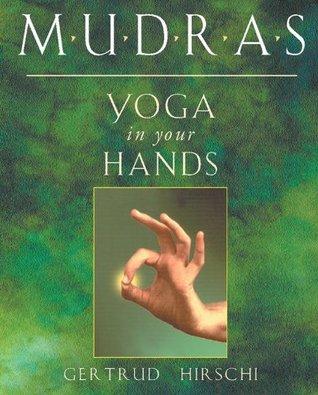 Mudras Yoga In Your Hands By Gertrud Hirschi