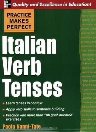 Practice Makes Perfect: Italian Verb Tenses by Paola Nanni-Tate