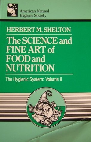 The Science and Fine Art of Food and Nutrition (Hygienic System)