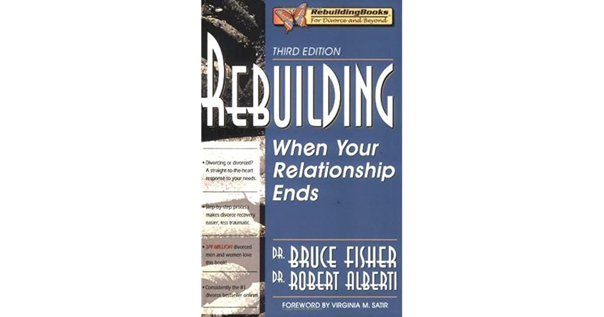Rebuilding When Your Relationship Ends By Bruce Fisher