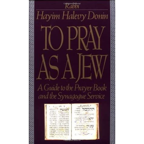 To Pray As A Jew: A Guide To The Prayer Book And The