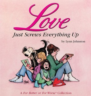 Love Just Screws Everything Up
