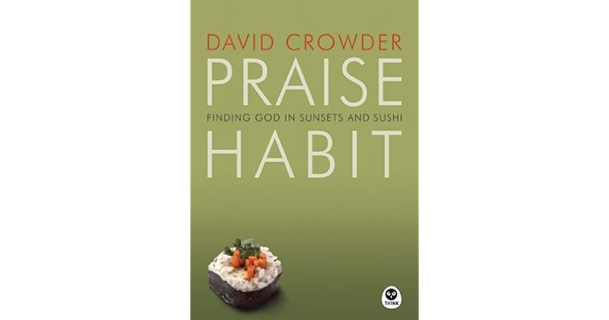 Praise Habit: Finding God in Sunsets and Sushi by David Crowder