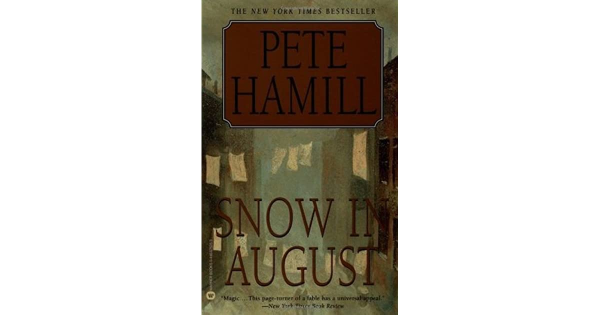 an analysis of snow in august by pete hamill Snow in august essayssnow in august is a good example about the prejudice and racism in the 1940's pete hamill has truly done a marvelous job at depicting the effects of wwii on an anti jewish town, brooklyn, new york.