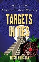 Targets in Ties (Secret Sisters Mystery)