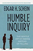 Humble Inquiry: The Gentle Art of Asking Instead of Telling (BK Business)