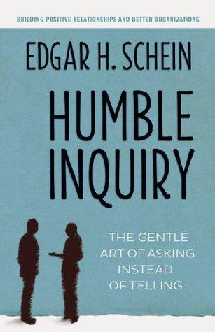Humble Inquiry by Edgar H. Schein