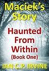 Maciek's Story (Haunted from Within #1)