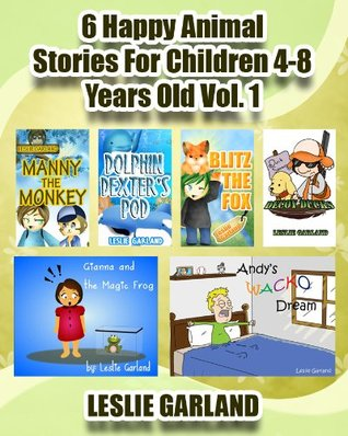 6 Happy Animal Children's Picture Books For Children 4-8 Years Old (For Bedtime and Young Readers) (A Happy Children Stories Series)