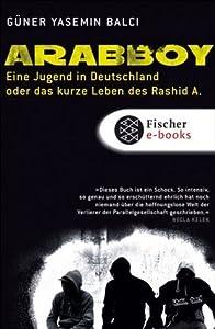 Arabboy: Eine Jugend in Deutschland oder Das kurze Leben des Rashid A.