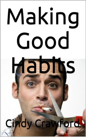 Making Good Habits, Breaking Bad Habits: 9 ways for you to Drop Bad Habits and Improve Your Life