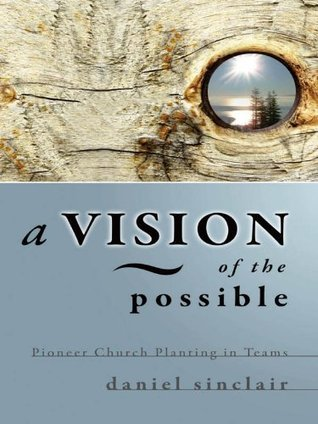 A Vision of the Possible: Pioneer Church Planting in Teams Daniel Sinclair