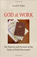 God at Work: The History and Promise of the Faith at Work Movement