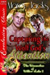 Capturing the Wolf God's Attention (The Werewolves of Willow Lake, #2)