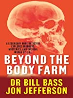Beyond the Body Farm: A Legendary Bone Detective Explores Murders, Mysteries and the Real World of C.S.I.