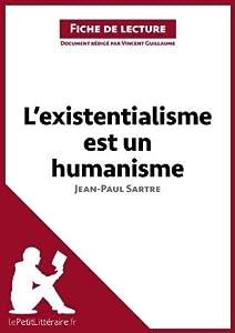 L'existentialisme est un humanisme de Jean-Paul Sartre (Fiche de lecture): Comprendre la littérature avec lePetitLittéraire.fr