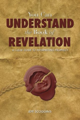 You Can Understand the Book of Revelation: A Clear Guide to Interpreting Prophecy