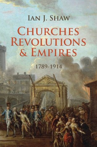Churches, Revolutions And Empires by Ian J. Shaw