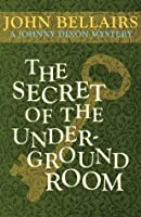 The Secret of the Underground Room (Johnny Dixon, #8)