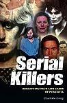 Serial Killers: Horrifying True-Life Cases of Pure Evil