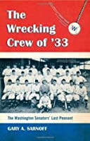 The Wrecking Crew of '33: The Washington Senators' Last Pennant
