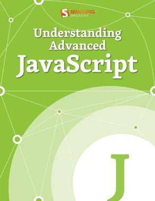 Understanding Advanced JavaScript (Smashing Media eBooks)