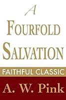 A Fourfold Salvation (Arthur Pink Collection)
