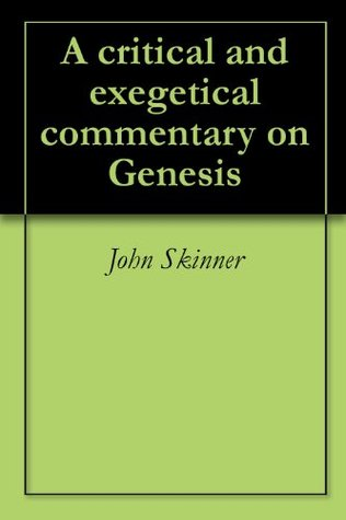 The International Critical Commentary: A Critical and Exegetical Commentary on Genesis
