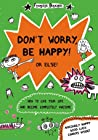 Don't Worry, Be Happy! Or Else!