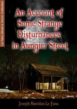 An Account of Some Strange Disturbances in Aungier Street (Le Fanu Ghost & Horror Collection)