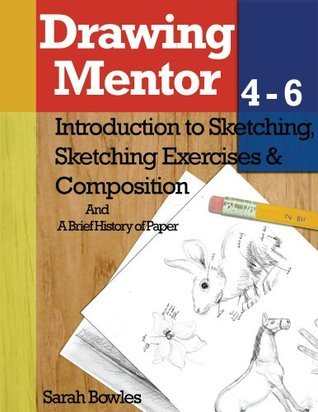 Drawing Mentor 4-6- Introduction to Sketching, Sketching Exercises and Compositions