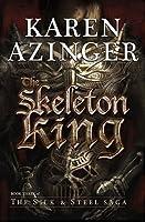 The Skeleton King (The Silk & Steel Saga Book 3)