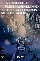 Loka Legends: Finding Fire, Flesh and Blood, and Sketchbook
