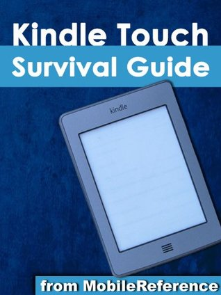 Kindle Touch Survival Guide: Step-by-Step User Guide for Kindle Touch: Getting Started, Downloading FREE eBooks, Subscribing to Periodicals, Buying Apps, and Surfing the Web (Mobi Manuals)