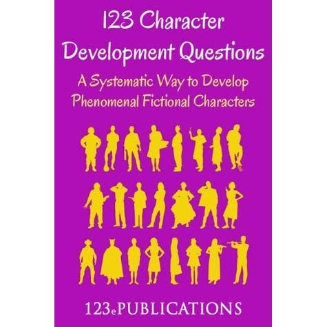 123 Character Development Questions:  A systematic way to develop phenomenal fictional characters.