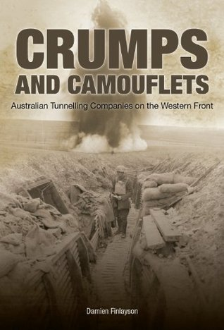 Crumps and Camouflets Australian Tunnelling Companies on the Western Front