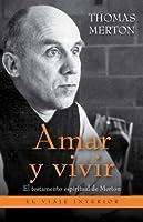 Amar y vivir: El testamento espiritual de Merton (Spanish Edition)