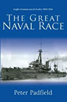 The Great Naval Race: Anglo-German naval rivalry 1900-1914