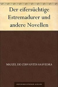 Der eifersüchtige Estremadurer und andere Novellen