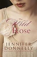 The Wild Rose (The Tea Rose #3)