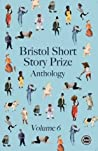 Bristol Short Story Prize Anthology Vol 6