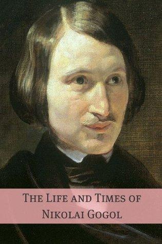 The Life and Times of Nikolai Gogol
