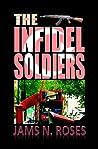 The Infidel Soldiers by Jams N. Roses