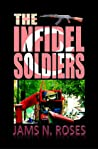 The Infidel Soldiers by Jams N. Roses