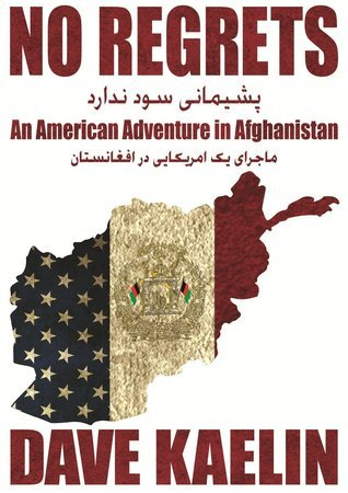 No Regrets An American Adventure in Afghanistan