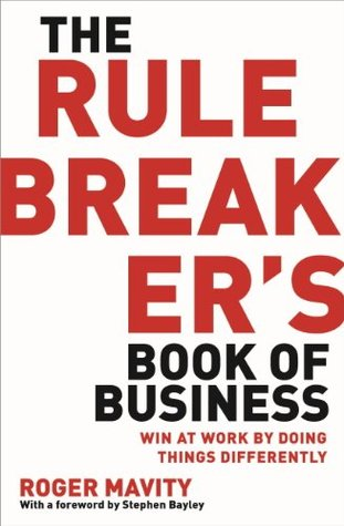 The Rule Breaker's Book of Business: Win at work by doing things differently