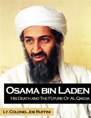 Osama Bin Laden: His Death and the Future of Al Qaeda (Osama Bin Ladin Killed)