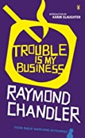 Trouble is My Business (Philip Marlowe Series)
